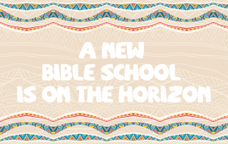 A New Bible School is on the Horizon