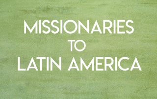 Missionaries to Latin America
