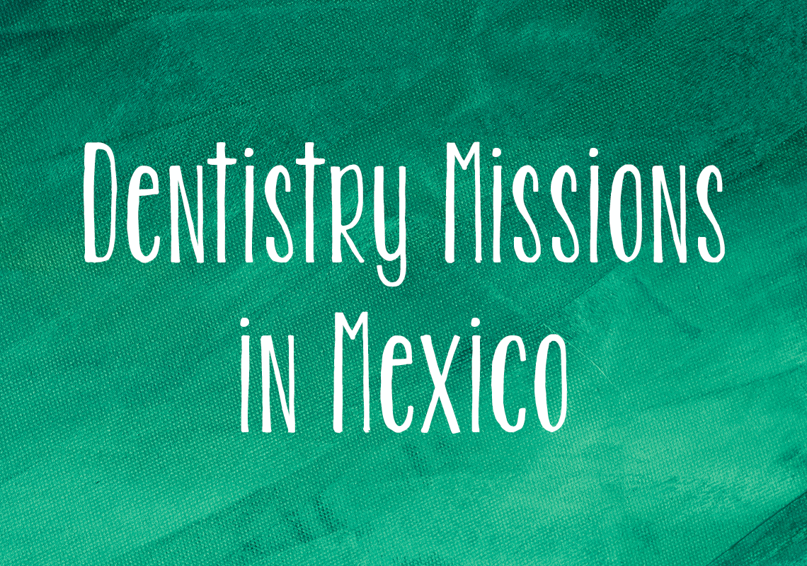 Dentistry Missions in Mexico