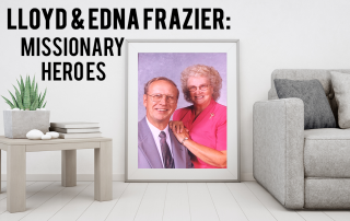 Missionary Heroes Lloyd and Edna Frazier