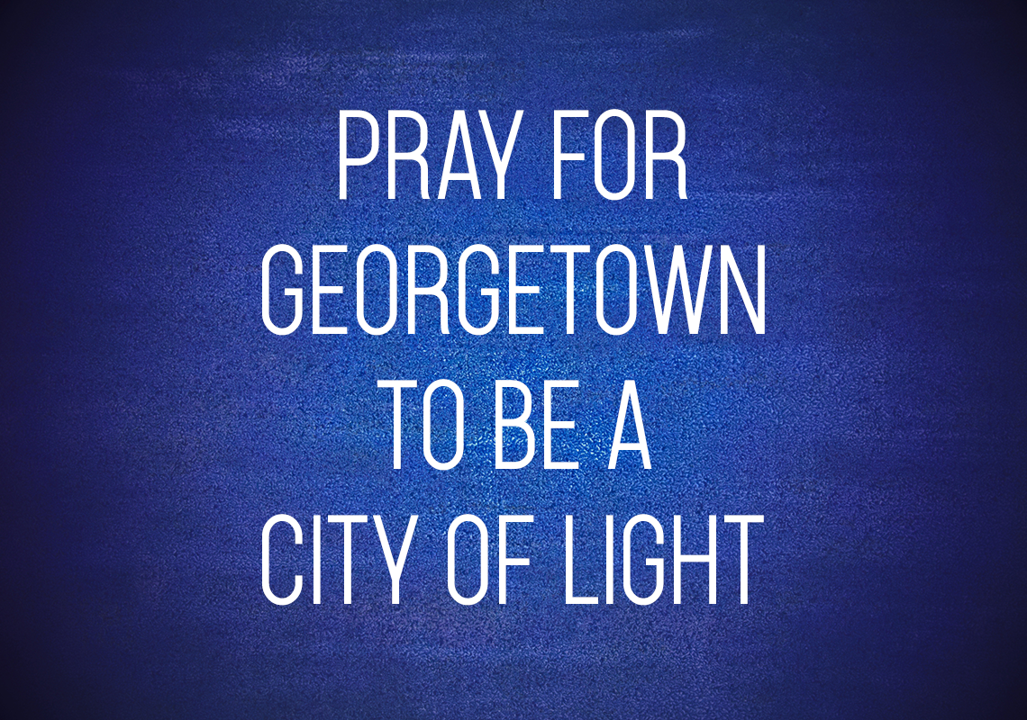 Pray for Georgetown to be a city of light