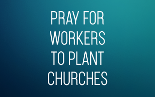 Pray for Workers to Plant Churches