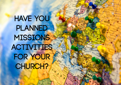 Have you planned missions activities for your church?