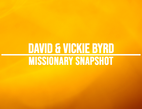 Missionary Snapshot – David and Vickie Byrd