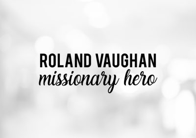Roland Vaughan Missionary Hero